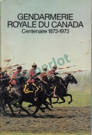 GRC RCMP - Gendarmerie Royale Du Canada Centenaire 1873-1973, 30.5 X 20.5 CM, 48 Pages, Histoire Avec Photos, 18 Scans - Books, Magazines  & Catalogs