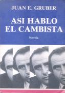 ASI HABLO EL CAMBISTA - CUEVAS FINANCIERAS - OPERACIONES EN NEGRO - LIBRO AUTOR JUAN E. GRUBER NOVELA - Economie & Business