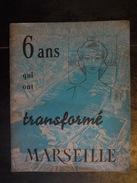 6 ANS QUI ONT TRANSFORME MARSEILLE L OEUVRE D UN MAIRE GASTON DEFFERRE    1953   1959 - Provence - Alpes-du-Sud