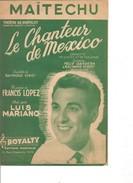 Partition- Le Chanteur De Mexico MAITECHU -Theatre Du Chatelet - Luis Mariano -  Paroles : R. VINCY - Musique: F. LOPEZ - Non Classés