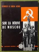 Georges Le Brun - Kéris - Sur La Dérive De Moscou - Essai Sur Les Incarnations Contemporaines Du Marxisme - Politique