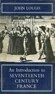 AN INTRODUCTION TO SEVENTEENTH CENTURY FRANCE By JOHN LOUGH - History