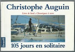Livre - CHRISTOPHE AUGUIN 105 Jours En Solitaire Livre De Bord Et Chroniques à Terre Editions DENOEL (voile Voilier) - Livres, BD, Revues