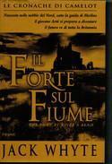 JACK  WHYTE    IL  FORTE  SUL  FIUME            PAGINE:  412 - Books, Magazines, Comics