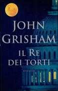 JOHN  GRISHAM     IL  RE  DEI   TORTI               PAGINE:    340 - Books, Magazines, Comics