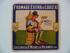 Etiquette Fromage - Le Roi Louis XI - Fromagerie De Saint-Michel De Volangis 18 - Cher  A Voir ! - Fromage