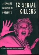 Bourgoin Presente 12 Serial Killers Ed Les Belles Lettres Tbe - Books, Magazines, Comics