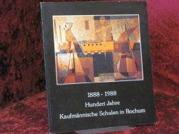 1888 - 1988 Hundert Jahre Kaufmännische Schulen In Bochum : - Libri Vecchi E Da Collezione