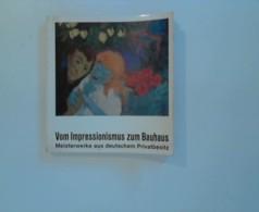 Vom Impressionismus Zum Bauhaus : Meisterwerke Aus Dt. Privatbesitz. [Ausstellung,] Frankfurter Kunstverein, 25. Juni - - Unclassified