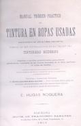 MANUAL TEORICO PRACTO DE TINTURA DE ROPAS USADAS POR E. HUGAS NOGUERA BARCELONA AÑO 1910, HIJOS DE FRANCISCO - Craft, Manual Arts