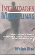 INTIMIDADES MASCULINAS - SOBRE EL MITO DE LA FORTALEZA MASCULINA Y LA SUPUESTA INCAPACIDAD DE LOS HOMBRES PARA AMAR - Philosophy & Psychologie