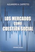 LOS MERCADOS COMO CUESTION SOCIAL LIBRO AUTOR ALEJANDRO A. CAPPETTO EDITORIAL DUNKEN AÑO 2009 171 PAGINAS - Economie & Business