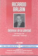RICARDO BALBIN DEFENSOR DE LA LIBERTAD PROLOGO DE ALFREDO VITOLO - VIDA, IDEAS Y OBRAS DE LOS LEGISLADORES ARGENTINOS - Law And Politics
