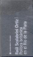 POLITICA BRITANICA EN EL RIO DE LA PLATA LIBRO AUTOR RAUL SCALABRINI ORTIZ AÑO 2001 283 PAGINAS HISTORIA POLITICA - Law And Politics