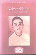 VOLVER AL NIÑO LIBRO - POEMAS Y CANCIONES - LIBRO AUTOR MARCOS ALMEIDA EDICION DEL AUTOR AÑO 2011 120 PAGINAS - Poetry