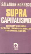 SUPRA CAPITALISMO - CONTRA CAPITAL Y LIBERTAD CAPITALISMO, TERMINO DE CONTRADICCION HACIA UNA REVOLUCION TOTAL LIBRO - Economie & Business