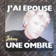 45 TOURS  JOHNNY HALLYDAY  J AI EPOUSE UNE OMBRE   SACEM  1983 - Rock