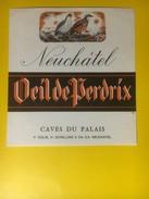 3236 - Suisse Oeil De Perdrix Neuchâtel Caves Du Palais - Etiquettes