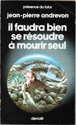 PDF 363 - ANDREVON, Jean-Pierre - Il Faudra Bien Se Résoudre à Mourir Seul (BE+) - Présence Du Futur
