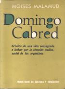 DOMINGO CABRED LIBRO CRONICA DE UNA VIDA CONSAGRADA A LUCHAR POR LA ATENCION MEDICO-SOCIAL DE LOS ARGENTINOS - Biografie