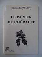 LE PARLER DE L'HERAULT Edmonde FAUCON Editeur Lacour - 1994 - Détails Sur Les Scans - Languedoc-Roussillon