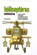 Militaria Hélicoptères Militaires Tous Les Détails Historiques Et Techniques Par Bill Gunston Editions PML De 1994 - Français