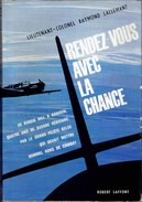 Rendez-vous Avec La Chance - Lieutenant Colonel Raymond LALLEMANT - Edition Robert LAFFONT - 1962 -    (4315) - Guerra 1939-45