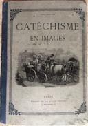 CATÉCHISME EN IMAGES - Maison De La Bonne Presse - ( 1908 ) . - Religion