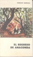 """""""EL REGRESO DE ANACONDA"""" AUTOR HORACIO QUIROGA-EDIT.EUDEBA- AÑO 1964- 159 PAGINAS RUSTICA - Horror"""
