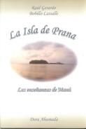 LA ISLA DE PRANA - LAS ENSEÑANZAS DE MANU - LIBRO AUTOR RAUL GERARDO BOBILLO LASSALLE Y DORA AHUMADA 317 PAGINAS - Fantasy