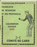 30 NIMES CALENDRIER FEDERATION FRANCAISE DE PETANQUE JEU PROVENCAL BOULES BOULISTE SAISON 1977 SPORT  PUBLICITE RICARD - Calendars