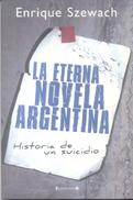 LA ETERNA NOVELA ARGENTINA HISTORIA DE UN SUICIDIO LIBRO AUTOR ENRIQUE SZEWACH EDICIONES B 192 PAGINAS AÑO 2008 - Horror