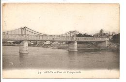 13 - ARLES - Pont De TRINQUETAILLE - Arles