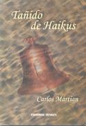 TAÑIDO DE HAIKUS LIBRO AUTOR CARLOS MARTIAN DEDICADO Y AUTOGRAFIADO POR EL AUTOR EDITORIAL DUNKEN AÑO 2006 85 PAGINAS - Poésie