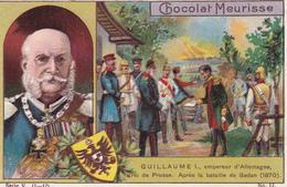 CHROMO CHOCOLAT MEURISSE - Série V N°12 -  Guillaume I Empereur D'Allemagne, Roi De Prusse (1870) - Chocolate