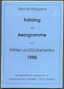 Werner WIEGAND, Katalog Der Aerogramme Von Mittel-und Südamerika 1990, Stuttgart, 77 Pages. - MX33 - Poste Aérienne & Histoire Postale