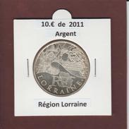 2011 - FRANCE - Pièce De 10.€ En ARGENT - Euro Des Régions : LORRAINE - Voir Les 2 Scannes - France