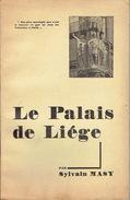 """LE PALAIS DE LIEGE Par Sylvain MASY édité En 1938 Par Imp. """"LE TRAVAIL"""", VERVIERS - Culture"""
