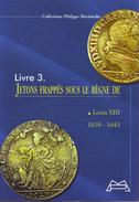 LIBRAIRIE NUMISMATIQUE : Livre 3 - Jetons Frappés Sous Le Règne De Louis XIII. Collection Philippe Marinèche - Livres & Logiciels