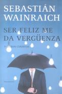 SER FELIZ ME DA VERGUENZA Y OTROS CUENTOS LIBRO AUTOR SEBASTIAN WAINRAICH EDITORIAL SUDAMERICANA - Humor