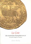 LA COTE DES MONNAIES FRANÇAISES EN OR - Alain Bailly, Volume 1 Et 2 - Livres & Logiciels