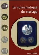 La Numismatique Du MARIAGE Par Henri TERISSE - 1ère éd. 2008 - Livres & Logiciels
