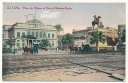 CPA - LE CAIRE (Egypte) - Place De L'Opéra Et Statue D'Ibrahim Pacha - Cairo