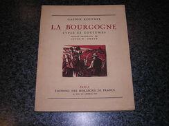 LA BOURGOGNE Types Et Coutumes G Roupnel Dessins L W Graux Régionalisme Dijon Cluny Beaune Morvan Vignoble Vendanges Vin - Bourgogne