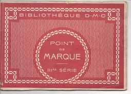 POINT De MARQUE  III ème Série  -  LIVRET De 16 PLANCHES - Alphabet Et Motifs - BIBLIOTHEQUE D.M.C. VOIR SCANS - Cross Stitch