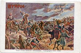 BYRRH -Vin Tonique Et Hygiènique - Illustration : Militaria - Prise D' Une Batterie Allemande - Campagne 1914/18 (94878) - Publicité