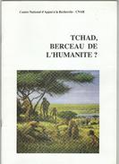 LIVRET   CENTRE NATIONAL D APPUI A LA RECHERCHE   TCHAD BERCEAU DE L HUMANITE ? - Geschichte