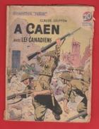 WWII:COLLECTION PATRIE :  A CAEN AVEC LES CANADIENS .  EDITION ROUFF... - Livres, BD, Revues