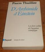 D'Archimède à Einstein. Les Faces Cachées De L'invention Scientifique. Pierre Thuillier. 1988. - Sciences