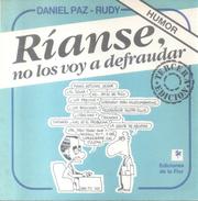 RIANSE NO LOS VOY A DEFRAUDAR LIBRO HUMOR AUTORES DANIEL PAZ - RUDY EDICIONES DE LA FLOR AÑO 1991 CIRCA 120 PAGINAS CARI - Humor